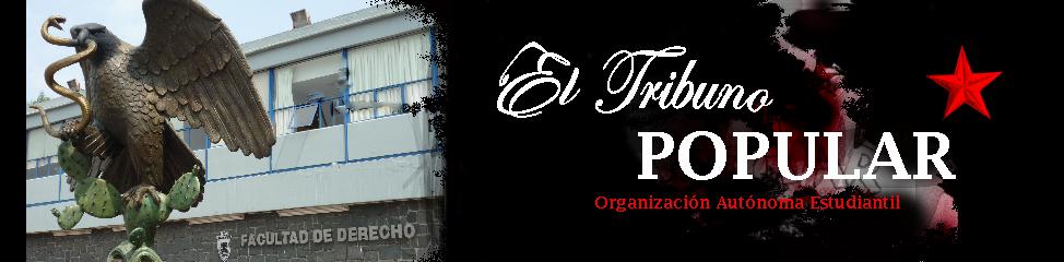 El Tribuno Popular | UNAM Organización Autónoma Estudiantil