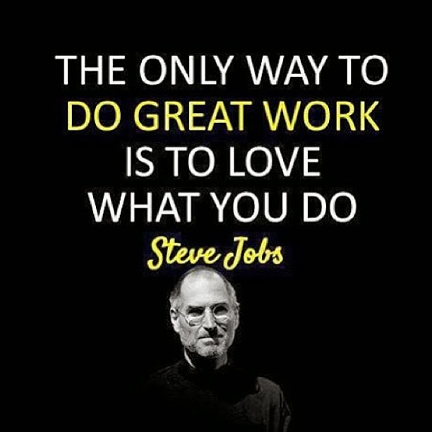Do What You Love Quotes : ... do great work is to love what you do - Steve Jobs Likes and Quotes