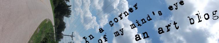 A Corner of my Mind's eye...an art blog.
