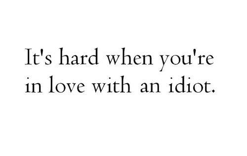 Quotes] Its hard when youre in love with an idiot. Jin Vere