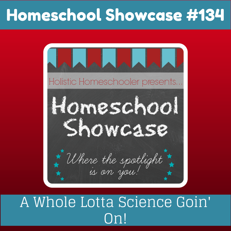 Homeschool Showcase #134 features a variety of resources including many hands-on science activities.