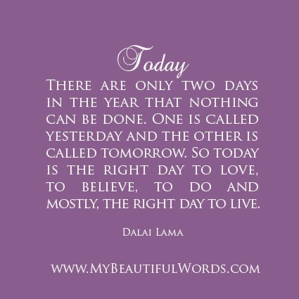 My Beautiful Words.: Today is the Day... Dalai Lama Quotes There Are Only Two Days