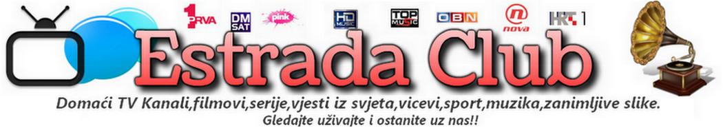 Estrada Club TV Kanali na internetu, najbolja ponuda sve besplatno !