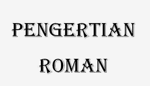Pengertian, Ciri, Jenis Roman