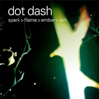 Dot Dash - Spark>Flame>Ember>Ash (2011, The Beautiful Music) - A brief overview