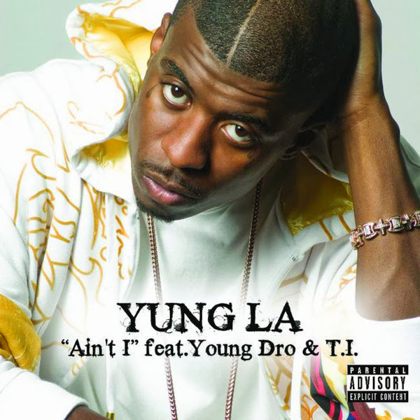 Yung L.A. - Ain't I (feat. Young Dro & T.I.) - Single  Cover