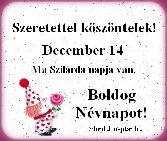 December 14 - Szilárda névnap