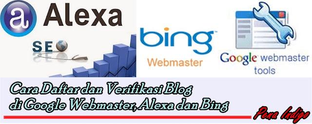 Verifikasi Blog di Google Webmaster, Alexa dan Bing
