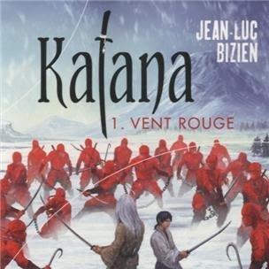 Katana, tome 1 : Vent rouge de Jean-Luc Bizien