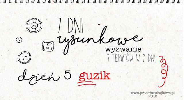 7 dni...7 tematów do narysowania... 7 wyzwań rysunkowych! DZIEŃ 5