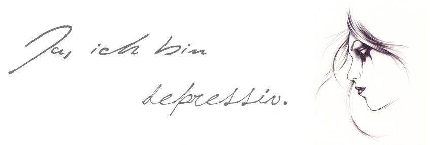 Ja, ich bin depressiv.