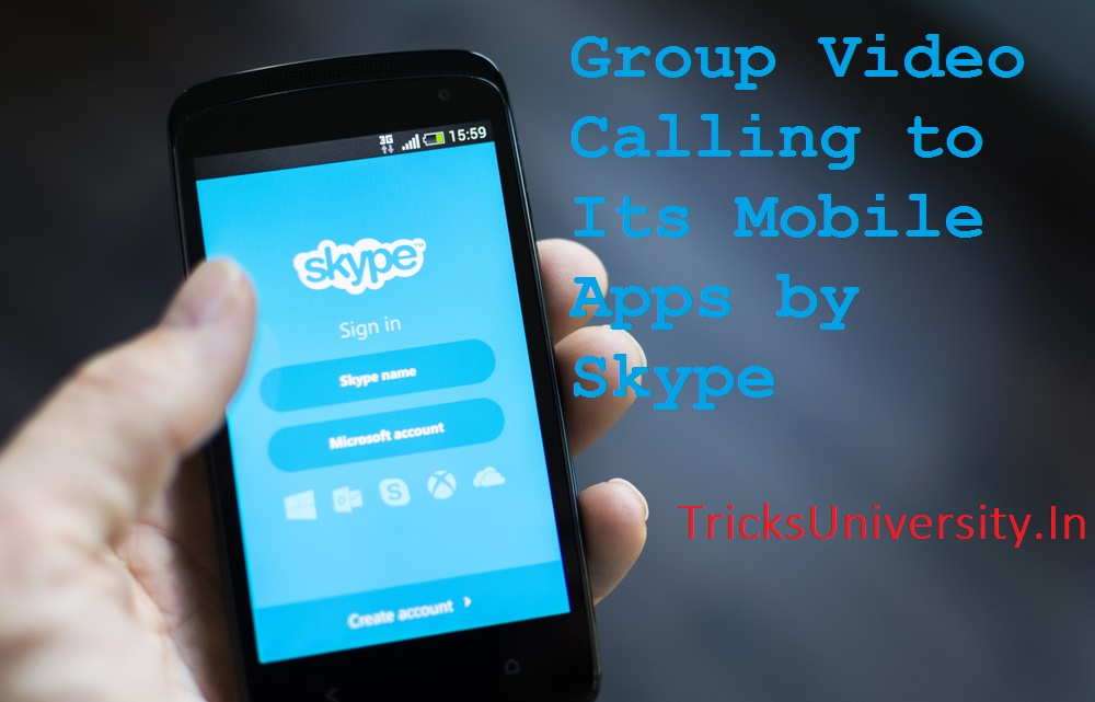Group Video Calling to Its Mobile Apps by Skype