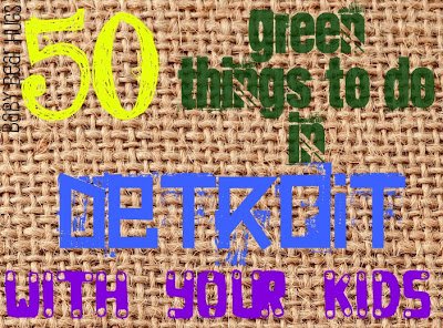 50 Green Things to do with your Kids in Metro Detroit