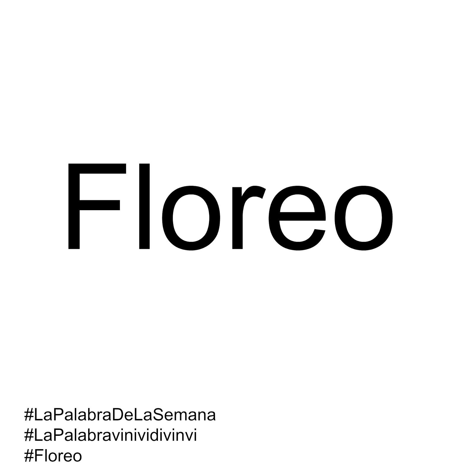 La palabra de la semana: #Floreo #LaPalabravinividivinvi #lapalabradelasemana #vinividivinvi