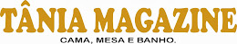 TÂNIA MAGAZINE - TUDO EM CAMA, MESA E BANHO