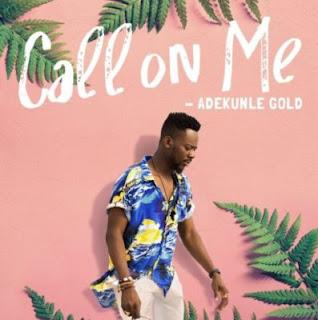 Call On Me by Adekunle Gold