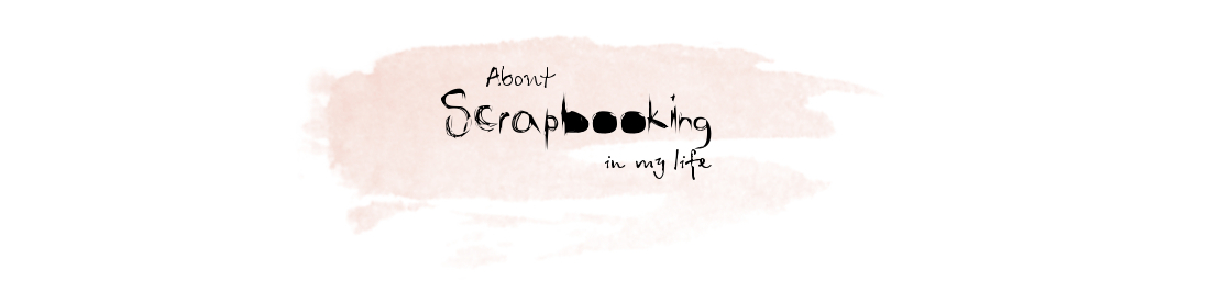 About scrapbooking in my life