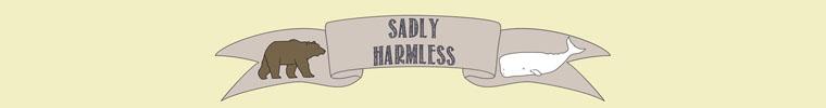 sadly harmless