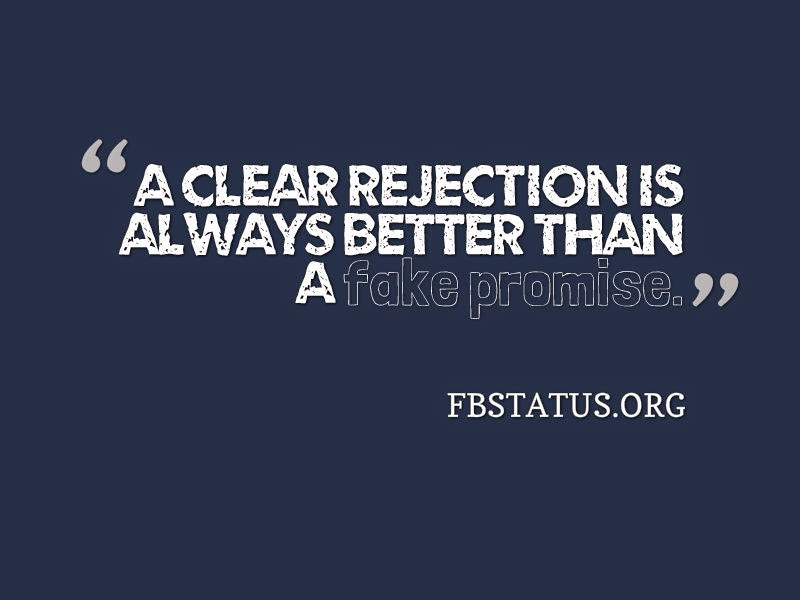 A clear rejection is always better than a fake promise. --Best Quotes