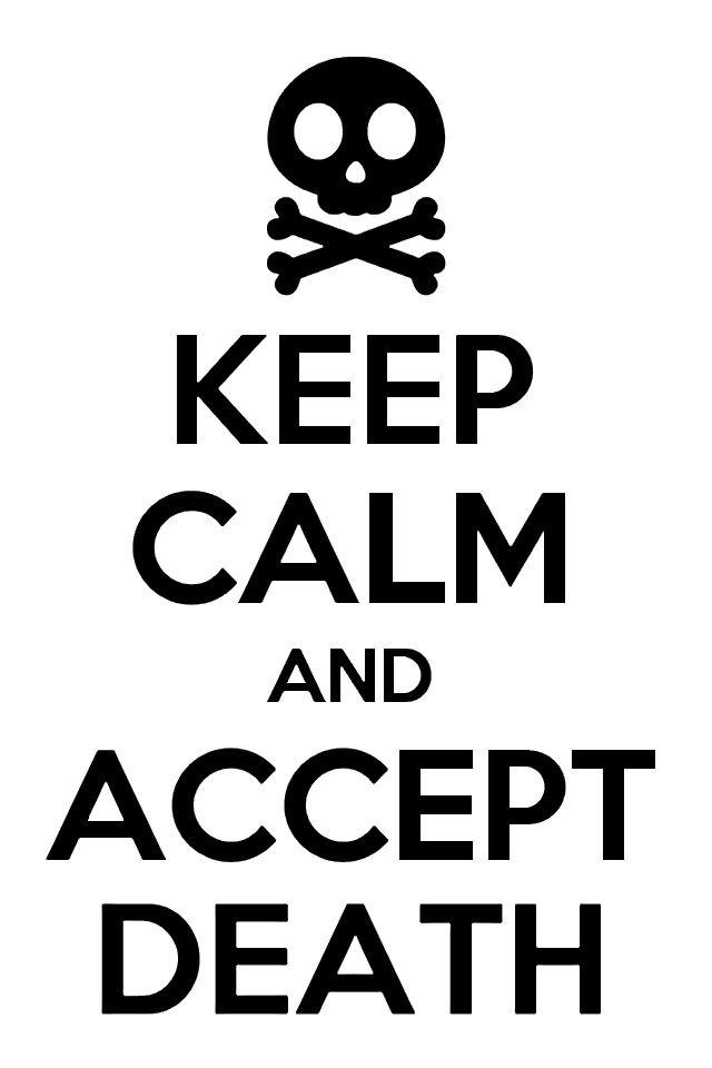 Keep Calm and Accept Death