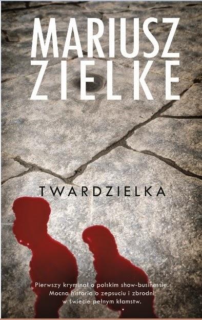 """Pierwszy kryminał o polskim show-businessie. Do księgarń wchodzi """"Twardzielka"""" Mariusza Zielke"""