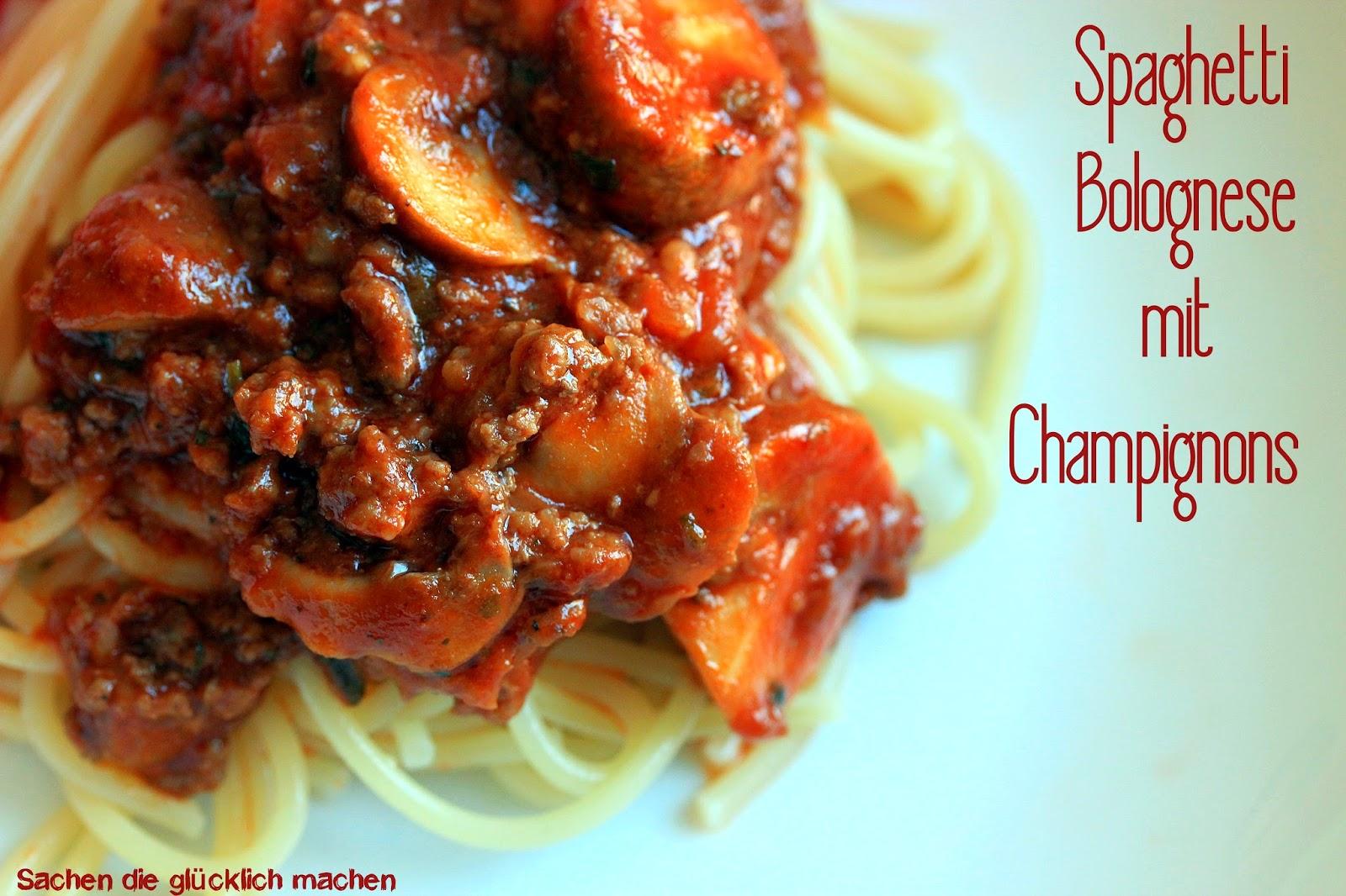 sachen die gl cklich machen spaghetti bolognese mit champignons. Black Bedroom Furniture Sets. Home Design Ideas