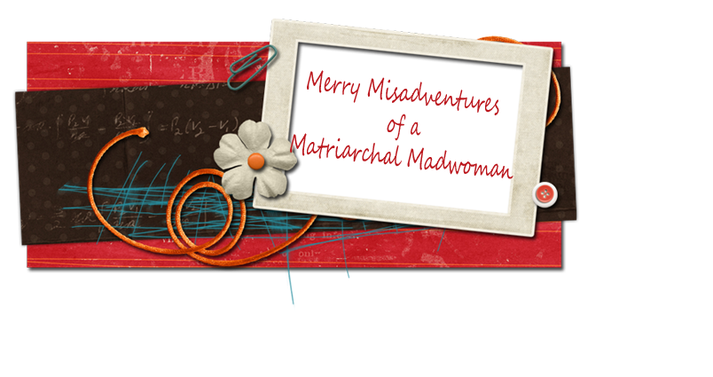 Merry Misadventures of a Matriarchal Madwoman
