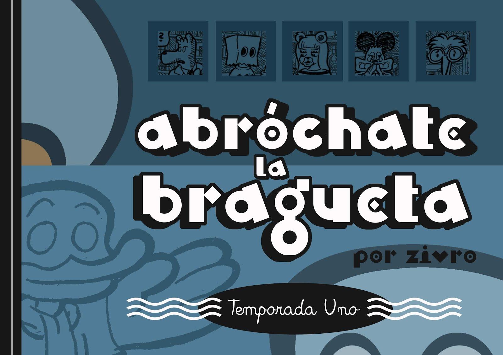 """""""ABRÓCHATE LA BRAGUETA"""" Temporada Uno"""