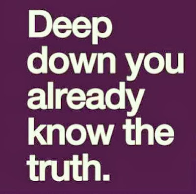 http://3.bp.blogspot.com/-YpJ6_0nZl_k/Uo91oqKx_SI/AAAAAAABHTw/eH5wFS-KEQ0/s640/Deep+down+you+already+know+the+truth.jpg