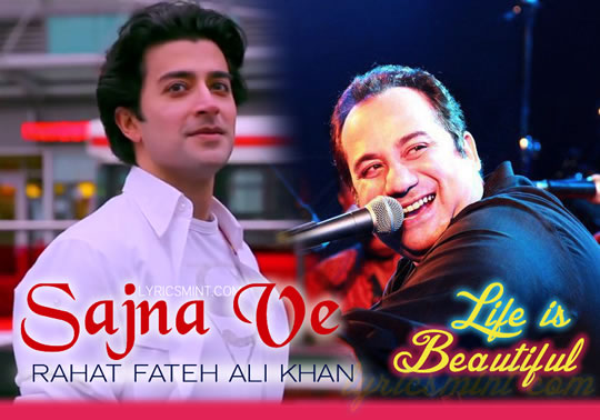 Sajna Ve by Rahat Fateh Ali Khan - Life is Beautiful