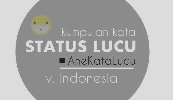 Kumpulan Kata Lucu Untuk Status Facebook versi Indonesia