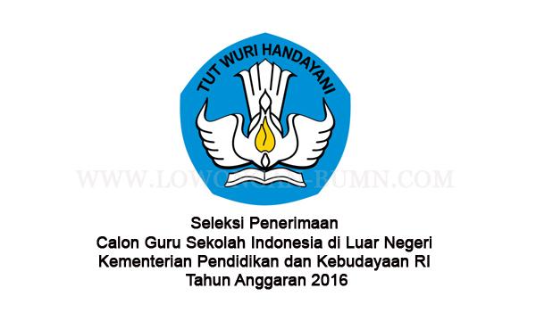 Seleksi Penerimaan Calon Guru Sekolah Indonesia di Luar Negeri Kementerian Pendidikan dan Kebudayaan RI Tahun Anggaran 2016