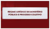 CURSO DE REGIME JURÍDICO DO MINISTÉRIO PÚBLICO E PROCESSO COLETIVO PROFº ELISSON MIESSA