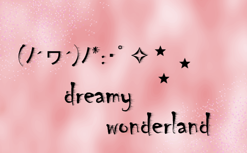 (ノ´ヮ´)ノ*:・゚✧ Dreamy Wonderland