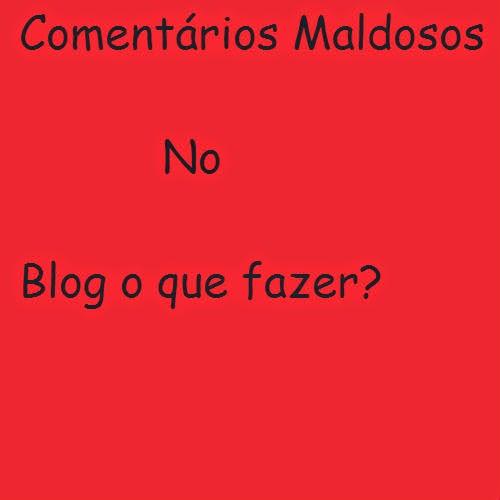 Como agir com comentários maldosos no blog ou site http://www.cantinhojutavares.com