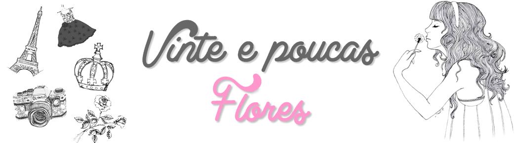 Vinte e Poucas Flores