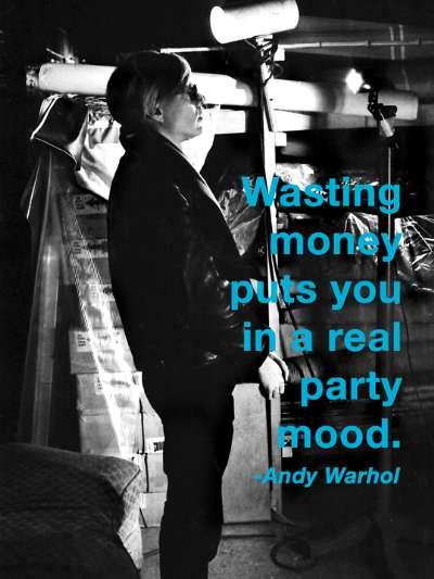 Andy Warhol, Andy Warhol quotes, wasting money puts you in a real party mood