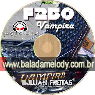 --==CD F250 Vampira - Dj Luan Freitas==--