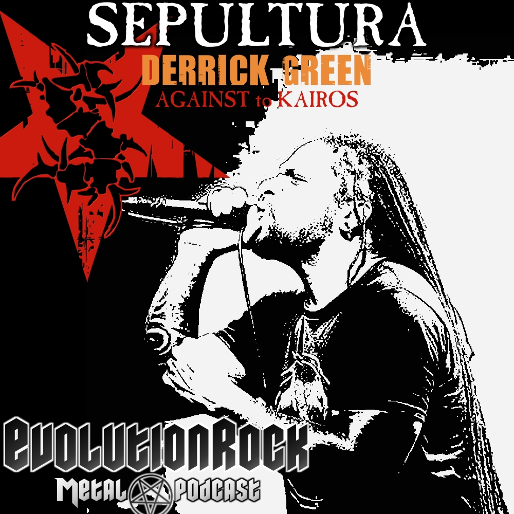 Evolution rock metal podcast sepultura derrick green against to sepultura derrick green against to kairos thecheapjerseys Choice Image