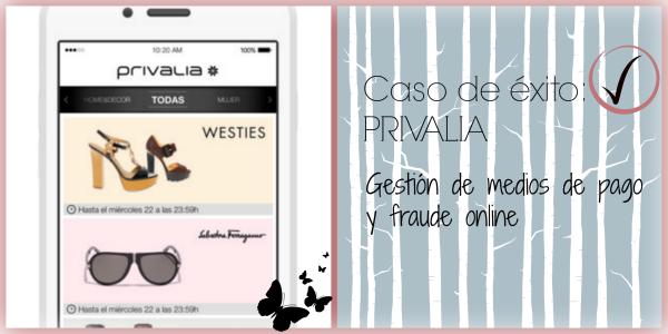 Caso de éxito de Privalia: gestión de medios de pago y fraude online