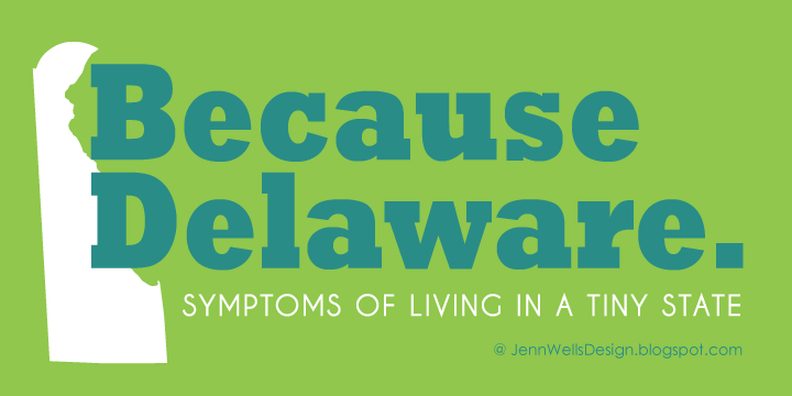 Because Delaware. Symptoms of living in a small state. | Business, Life & Design