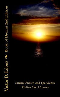 http://www.amazon.com/Book-Dreams-2nd-Science-Speculative-ebook/dp/B005A1GQNO/ref=sr_1_1?ie=UTF8&qid=1384975619&sr=8-1&keywords=victor+d.+lopez