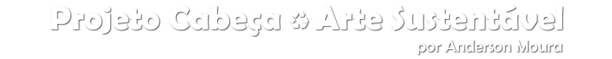 Projeto Cabeça - Arte Sustentável