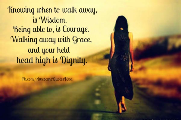 Walking away with dignity
