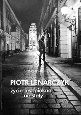 """Piotr Lenarczyk """"Życie jest piękne niestety"""""""