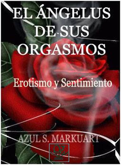 EL ÁNGELUS DE SUS ORGASMOS: Erotismo y Sentimiento, June 26, 2015- Language: Spanish