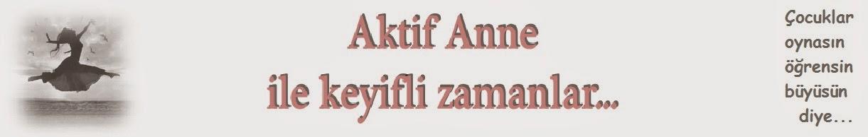 AKTİF ANNE ile keyifli zamanlar...