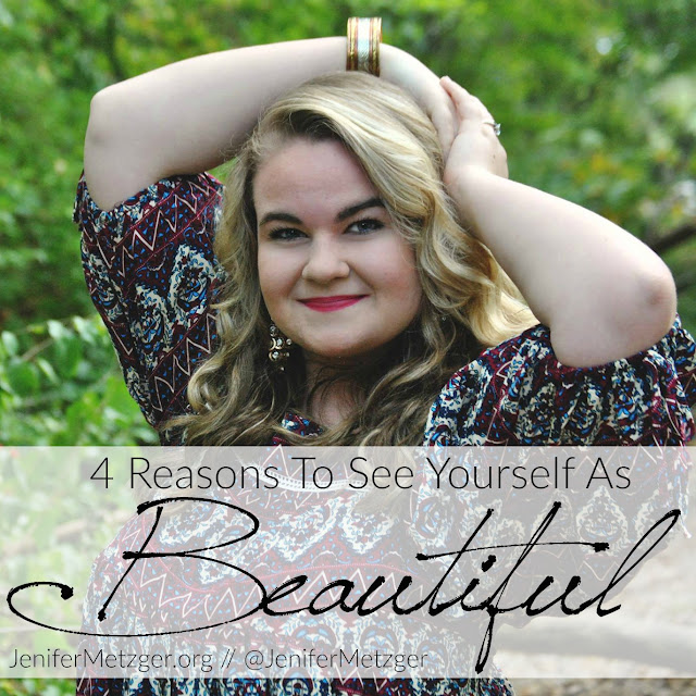 4 Reasons to See Yourself As Beautiful #beauty #wonderfullymade