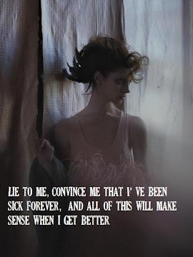 Miénteme, convénceme que he estado siempre enferma, y todo esto tendrá sentido cuando mejore