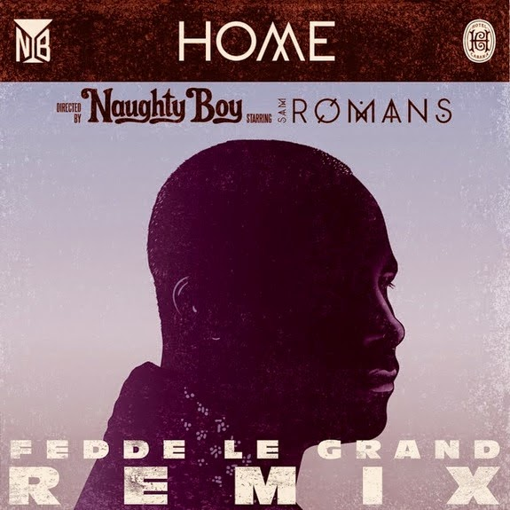 Naughty Boy Feat. Sam Romans - Home (Fedde Le Grand Remix)